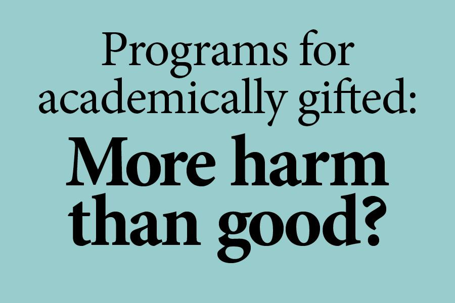 Programs for academically gifted do more harm than good