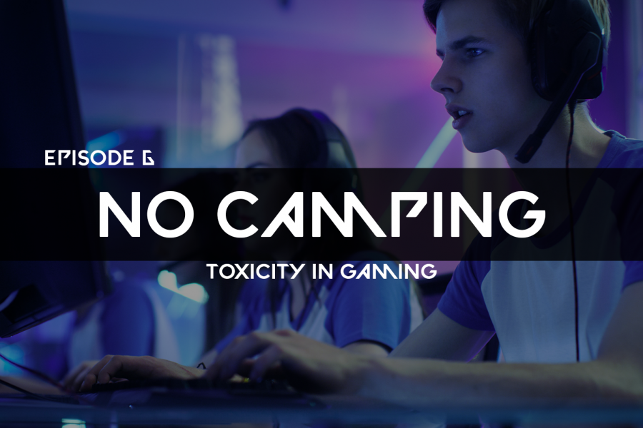No Camping Ep. 6: Toxicity in gaming