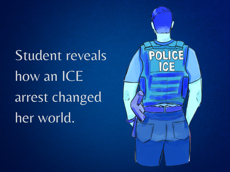 Student reveals how an ICE arrest changed her world.