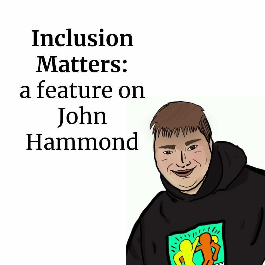 Inclusion Matters: A Feature On John Hammond