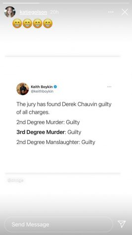 Senior Katie Golson shares to her social media the verdict of George Floyds case. Derek Chauvin was convicted on all charges brought against him for the death of George Floyd.